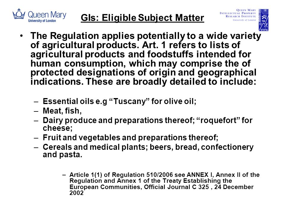 GIs: Eligible Subject Matter The Regulation applies potentially to a wide variety of agricultural products.