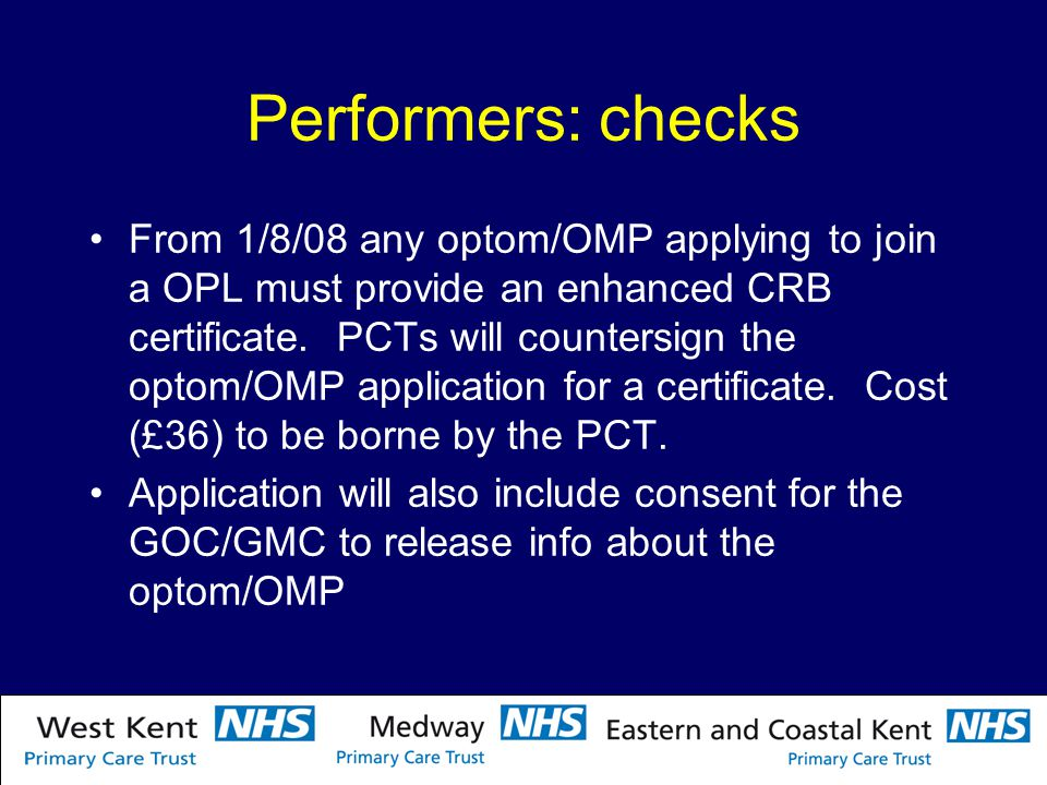 Performers: checks From 1/8/08 any optom/OMP applying to join a OPL must provide an enhanced CRB certificate.