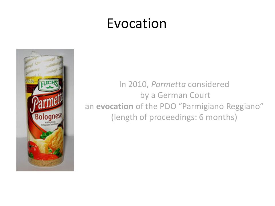 Evocation In 2010, Parmetta considered by a German Court an evocation of the PDO Parmigiano Reggiano (length of proceedings: 6 months)