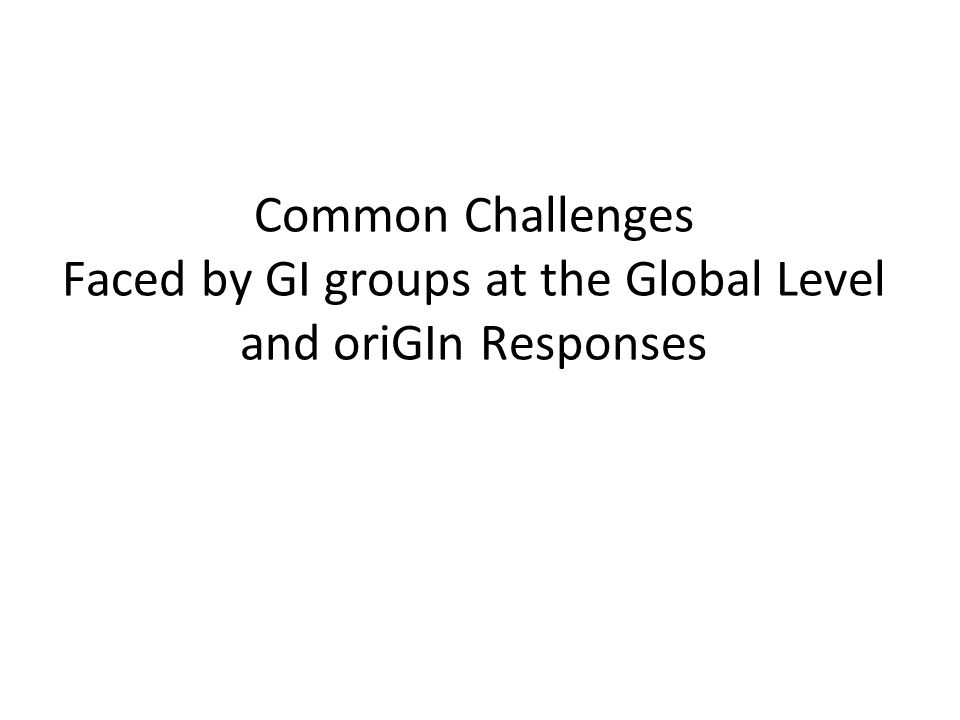 Common Challenges Faced by GI groups at the Global Level and oriGIn Responses