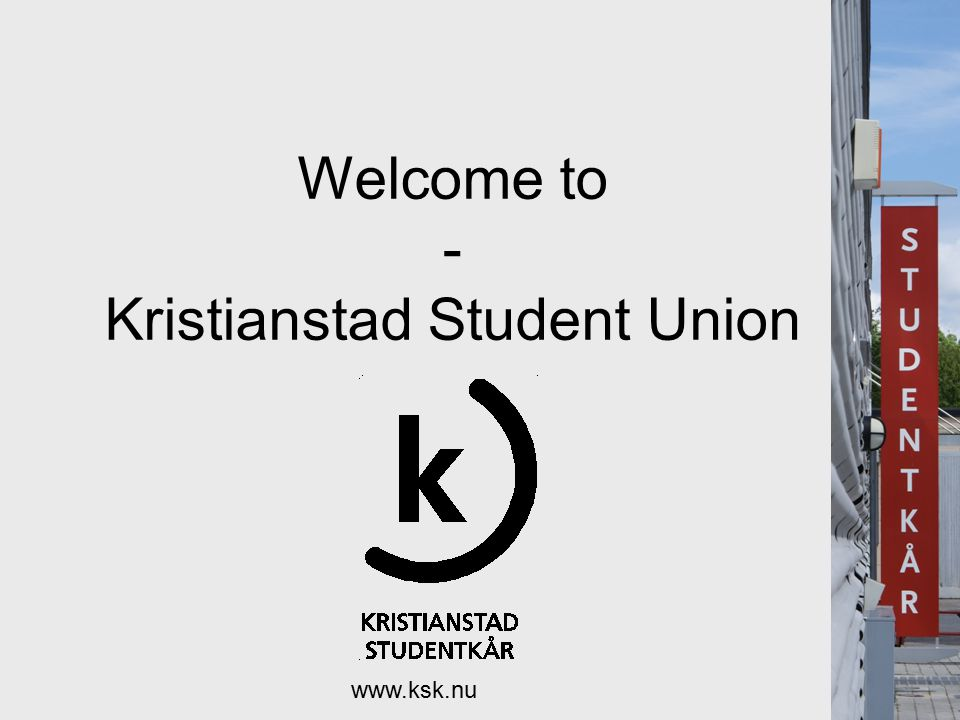 Welcome to - Kristianstad Student Union www.ksk.nu
