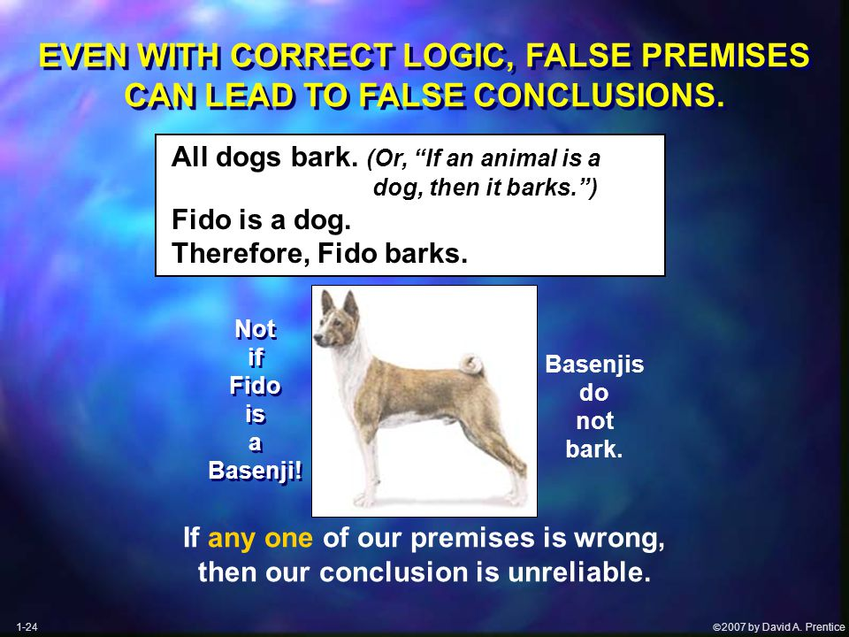  2007 by David A. Prentice EVEN WITH CORRECT LOGIC, FALSE PREMISES CAN LEAD TO FALSE CONCLUSIONS.