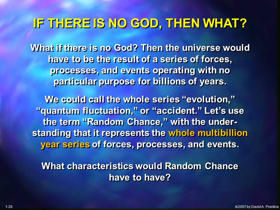  2007 by David A. Prentice What if there is no God.
