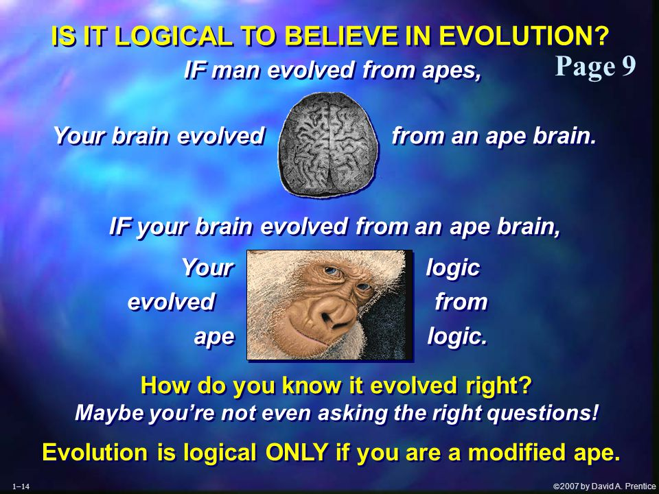  2007 by David A.Prentice IS IT LOGICAL TO BELIEVE IN EVOLUTION.