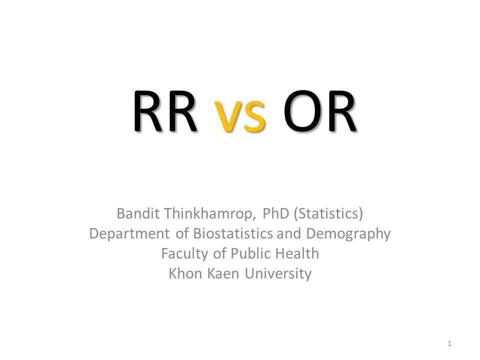 Comparing between Risk ratio and Odds ratio Pm = Risk of dead in male; Pf = Risk of dead in female; PmPfRROR 0.50.2523 0.750.2539 0.800.20416 0.900.10981 12