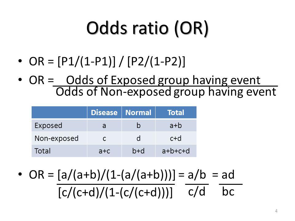 OR approximate RR if event is rare OR approximate RR if event is rare (Rule of thumb: P < 0.1 or 10%) RR = P1/P2 RR = Risk of event in group A RR = [a/(a+b)] / [c/(c+d)] Risk of event in group B DiseaseNormalTotal Exposedaba+b Non-exposedcdc+d Totala+cb+da+b+c+d rare -> (a+b)  b ; (c+d)  d a d b c = 5
