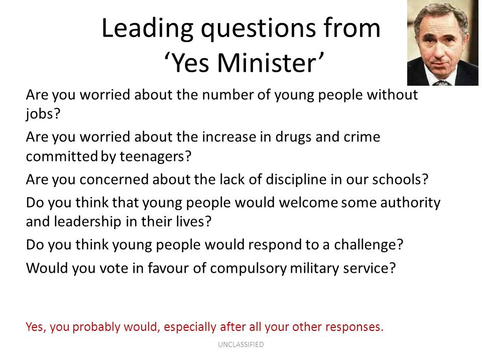 Leading questions from 'Yes Minister' Are you worried about the number of young people without jobs.