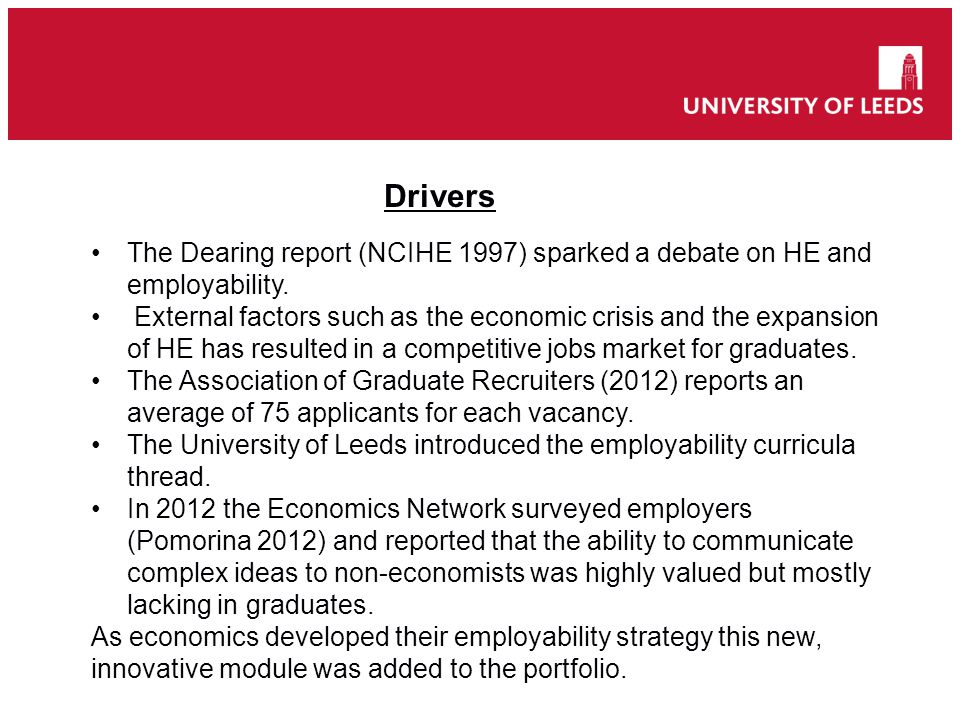 Recruitment to the Government Economic Service 2012 UniApplicantsSuccessful---- (N)(N)% Leeds14536 Oxford24 833 Edinburgh13431 LSE20630 Bristol22627 York11327 Cambridge23522 Source: GES