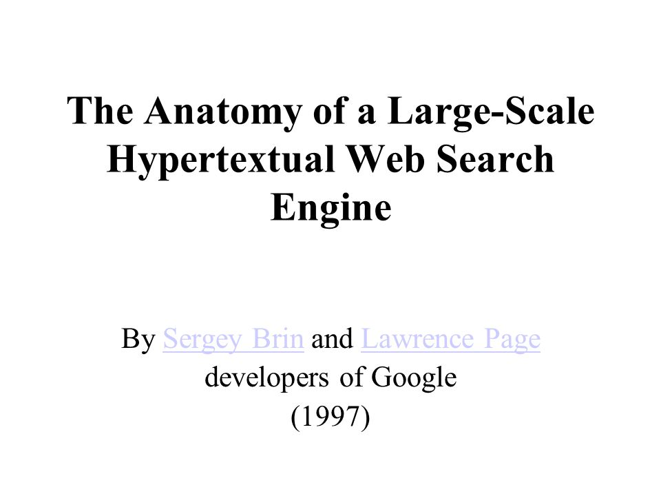 By Sergey Brin and Lawrence PageSergey BrinLawrence Page developers of Google (1997) The Anatomy of a Large-Scale Hypertextual Web Search Engine