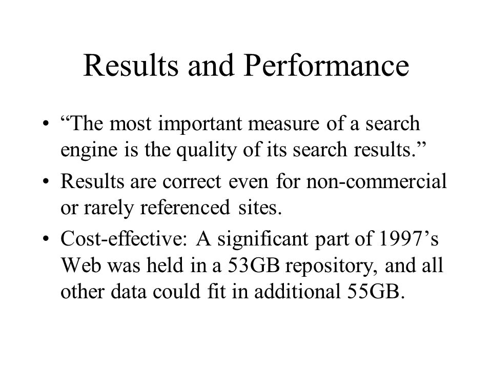 "Results and Performance ""The most important measure of a search engine is the quality of its search results."" Results are correct even for non-commerc"