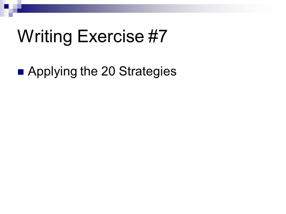 Writing Exercise #7 Applying the 20 Strategies