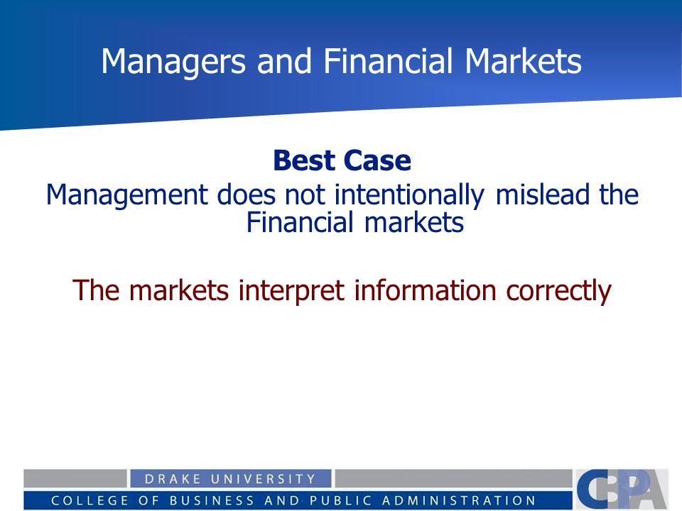 Managers and Financial Markets Best Case Management does not intentionally mislead the Financial markets The markets interpret information correctly