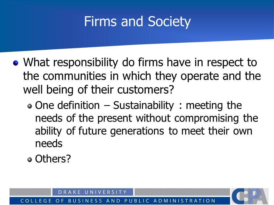 Firms and Society What responsibility do firms have in respect to the communities in which they operate and the well being of their customers? One def