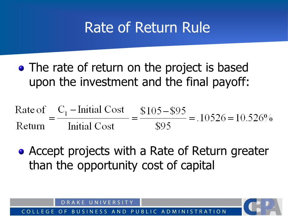 Rate of Return Rule The rate of return on the project is based upon the investment and the final payoff: Accept projects with a Rate of Return greater