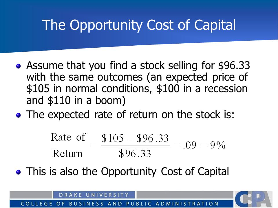 The Opportunity Cost of Capital Assume that you find a stock selling for $96.33 with the same outcomes (an expected price of $105 in normal conditions