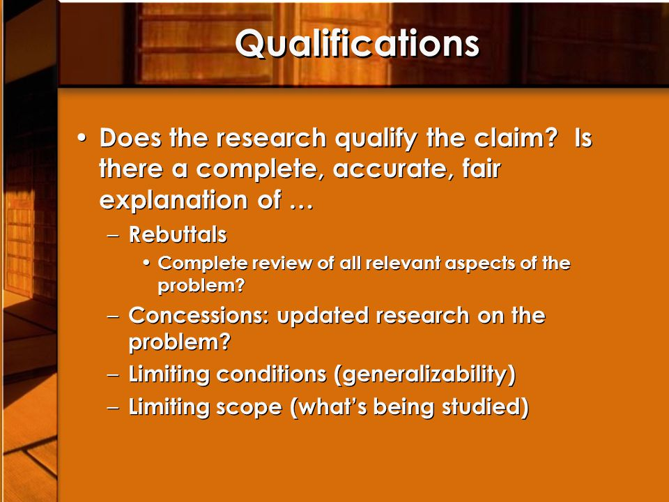 Qualifications Does the research qualify the claim.