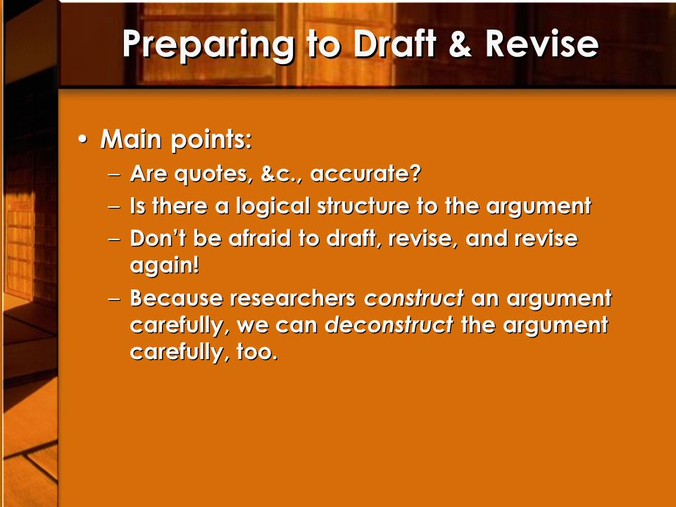 Preparing to Draft & Revise Main points: – Are quotes, &c., accurate.