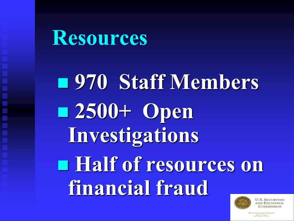 Commission Top Priority October 17, 2001: Financial fraud and reporting cases are our top priority October 17, 2001: Financial fraud and reporting cases are our top priority FY 2002 – 216 New financial fraud and reporting investigations opened FY 2002 – 216 New financial fraud and reporting investigations opened 69% increase over FY 2001 69% increase over FY 2001