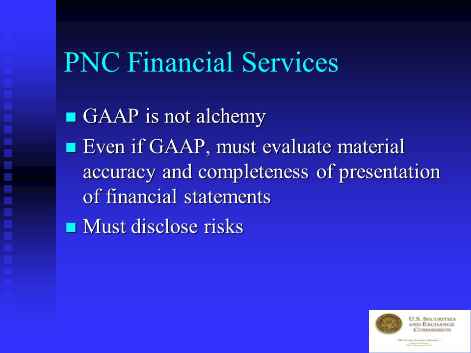 PNC Financial Services Not GAAP Not GAAP IC did not really put in 3% IC did not really put in 3% PNC really has the risk and rewards PNC really has the risk and rewards Fed and SEC blow whistle Fed and SEC blow whistle EPS – before restatement $1.91 EPS – before restatement $1.91 Restated: $1.38 Restated: $1.38 SEC charges fraud SEC charges fraud
