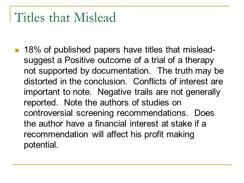 Titles that Mislead 18% of published papers have titles that mislead- suggest a Positive outcome of a trial of a therapy not supported by documentation.