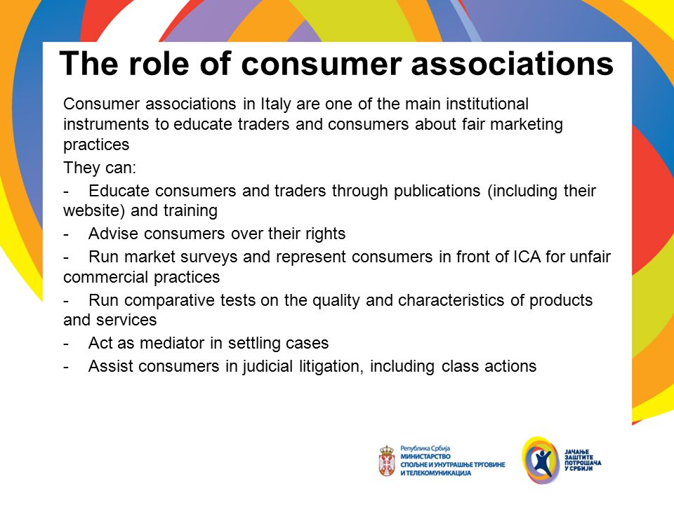 The role of consumer associations Consumer associations in Italy are one of the main institutional instruments to educate traders and consumers about