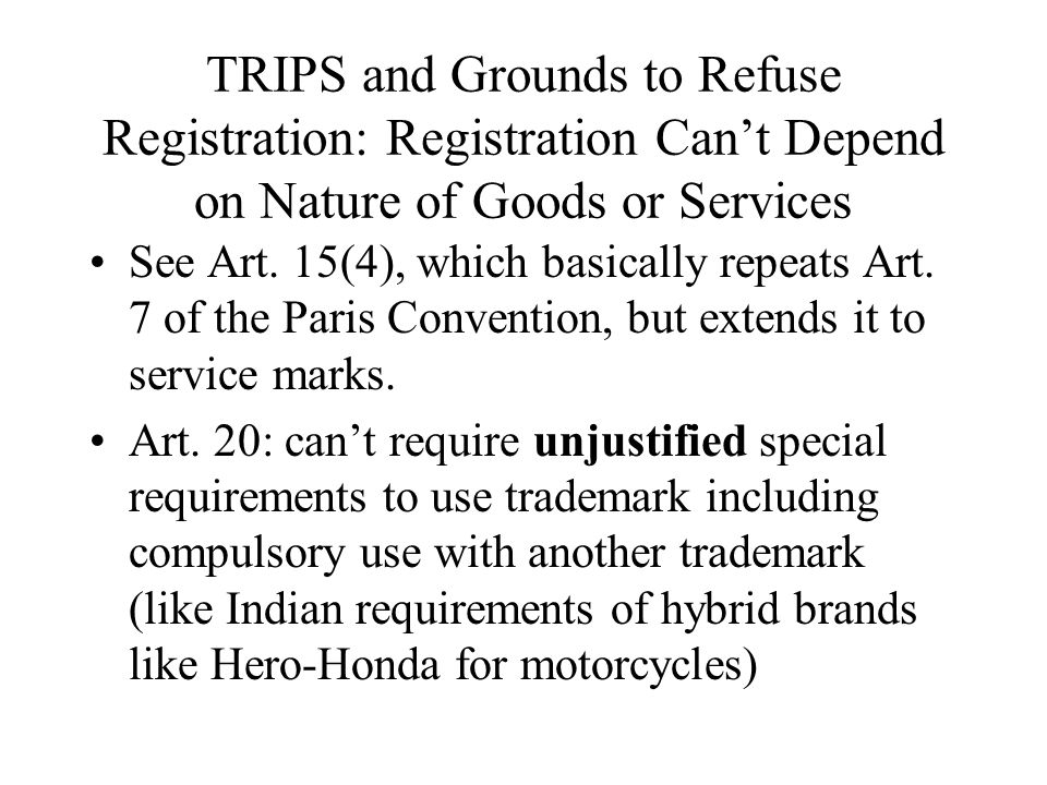 TRIPS and Grounds to Refuse Registration: Registration Can't Depend on Nature of Goods or Services See Art. 15(4), which basically repeats Art. 7 of t
