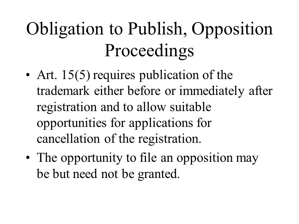 Obligation to Publish, Opposition Proceedings Art. 15(5) requires publication of the trademark either before or immediately after registration and to