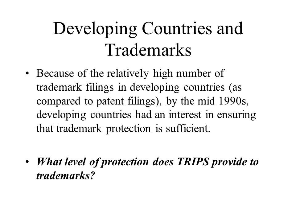 Developing Countries and Trademarks Because of the relatively high number of trademark filings in developing countries (as compared to patent filings)