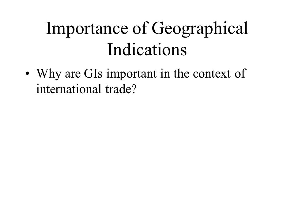Importance of Geographical Indications Why are GIs important in the context of international trade?