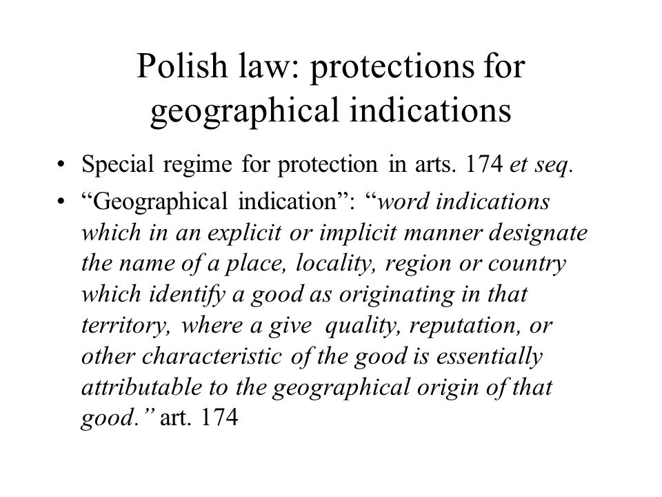 """Polish law: protections for geographical indications Special regime for protection in arts. 174 et seq. """"Geographical indication"""": """"word indications w"""