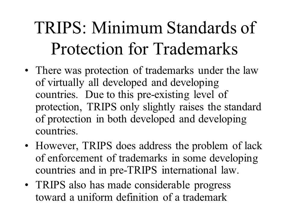 TRIPS: Minimum Standards of Protection for Trademarks There was protection of trademarks under the law of virtually all developed and developing count