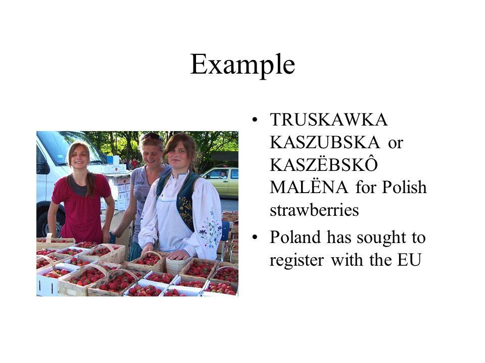 Example TRUSKAWKA KASZUBSKA or KASZËBSKÔ MALËNA for Polish strawberries Poland has sought to register with the EU
