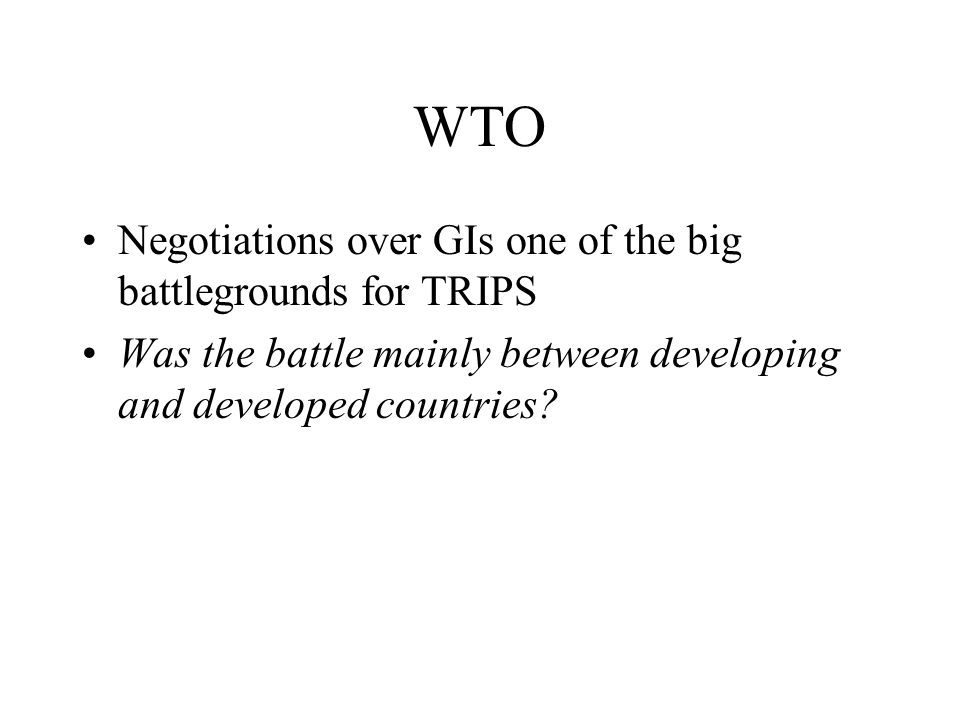 WTO Negotiations over GIs one of the big battlegrounds for TRIPS Was the battle mainly between developing and developed countries?