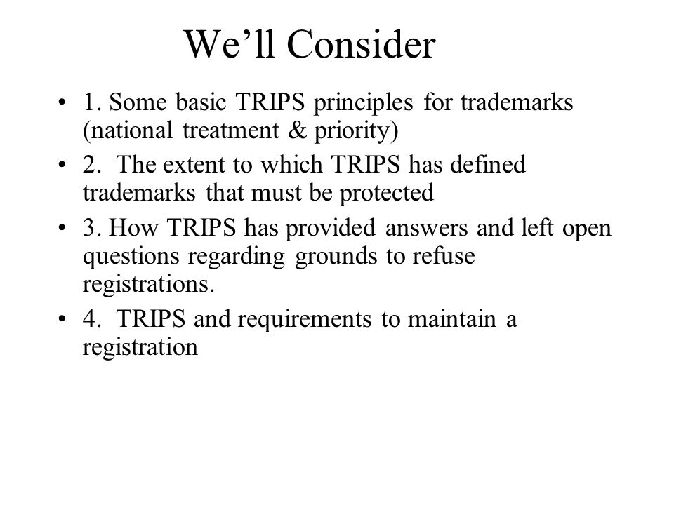 We'll Consider 1. Some basic TRIPS principles for trademarks (national treatment & priority) 2. The extent to which TRIPS has defined trademarks that