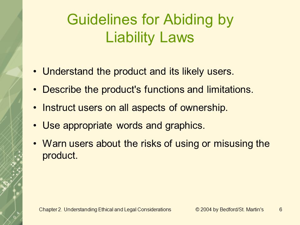 Chapter 2. Understanding Ethical and Legal Considerations © 2004 by Bedford/St. Martin's6 Guidelines for Abiding by Liability Laws Understand the prod