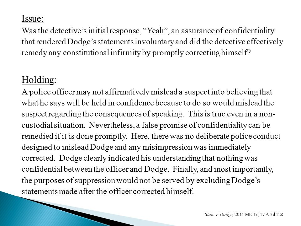 Issue: Was the detective's initial response, Yeah , an assurance of confidentiality that rendered Dodge's statements involuntary and did the detective effectively remedy any constitutional infirmity by promptly correcting himself.