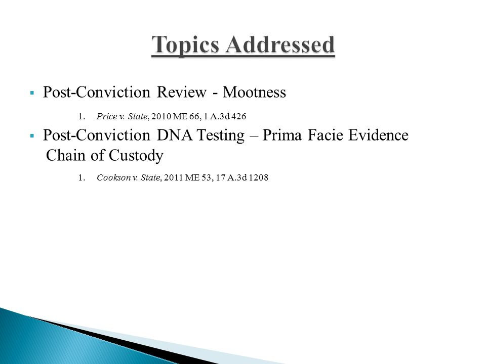  Post-Conviction Review - Mootness 1. Price v. State, 2010 ME 66, 1 A.3d 426  Post-Conviction DNA Testing – Prima Facie Evidence Chain of Custody 1.