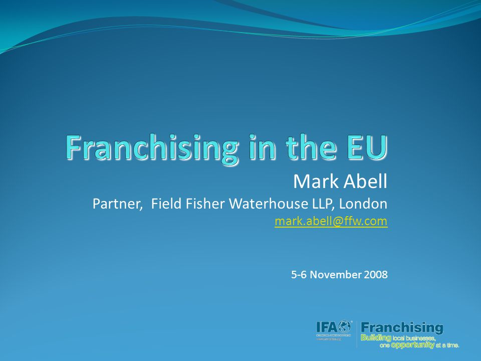 Mark Abell Partner, Field Fisher Waterhouse LLP, London mark.abell@ffw.com 5-6 November 2008