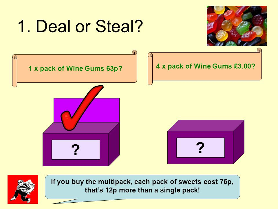 1. Deal or Steal. 4 x pack of Wine Gums £3.00.