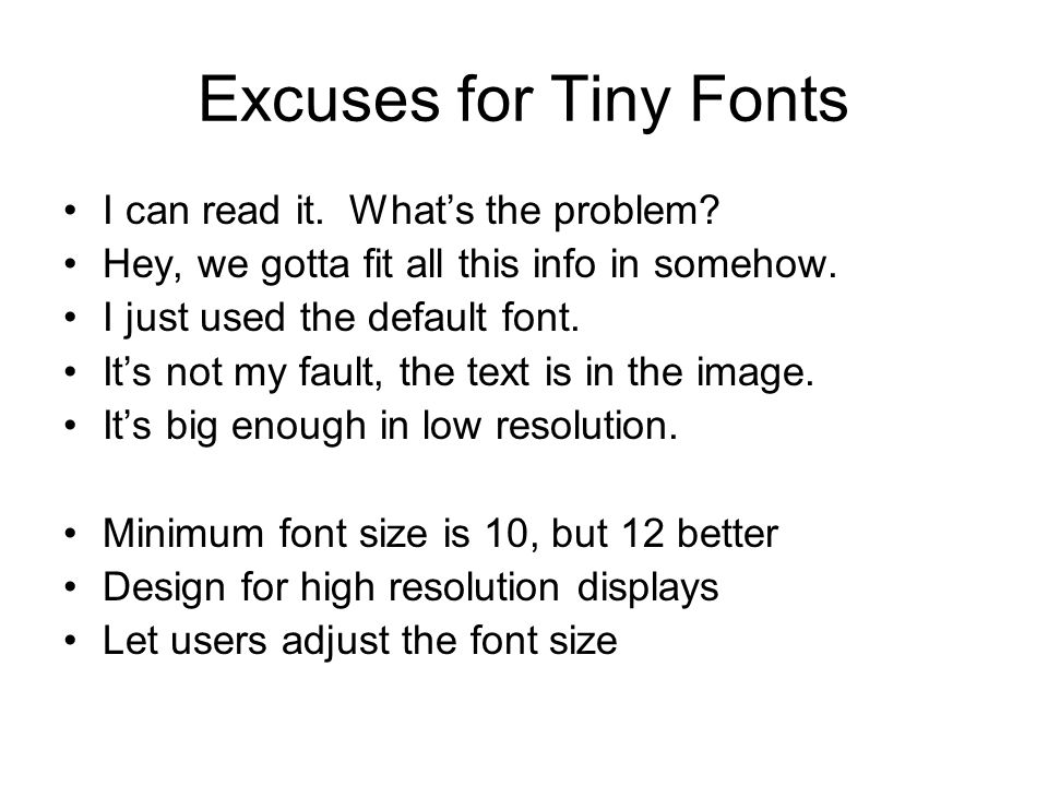 Excuses for Tiny Fonts I can read it. What's the problem? Hey, we gotta fit all this info in somehow. I just used the default font. It's not my fault,