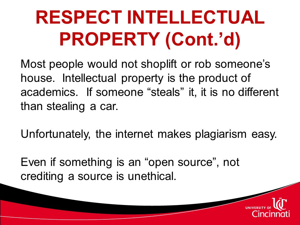 RESPECT INTELLECTUAL PROPERTY (Cont.'d) Most people would not shoplift or rob someone's house. Intellectual property is the product of academics. If s