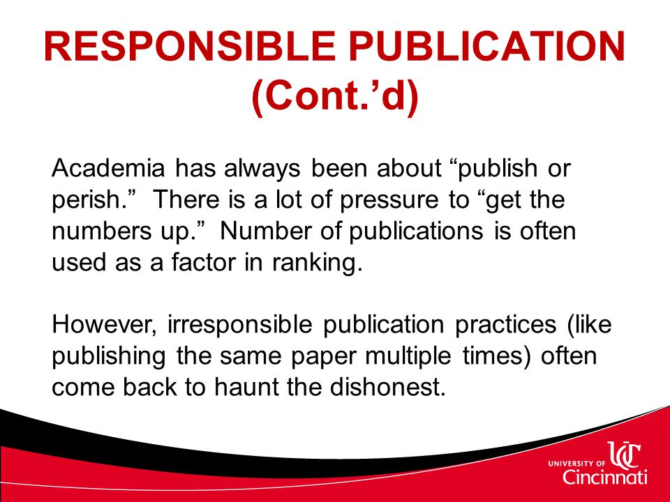 """RESPONSIBLE PUBLICATION (Cont.'d) Academia has always been about """"publish or perish."""" There is a lot of pressure to """"get the numbers up."""" Number of pu"""