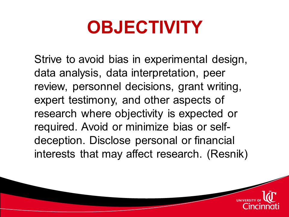 OBJECTIVITY (Cont.'d) No human being is EVER 100% objective.