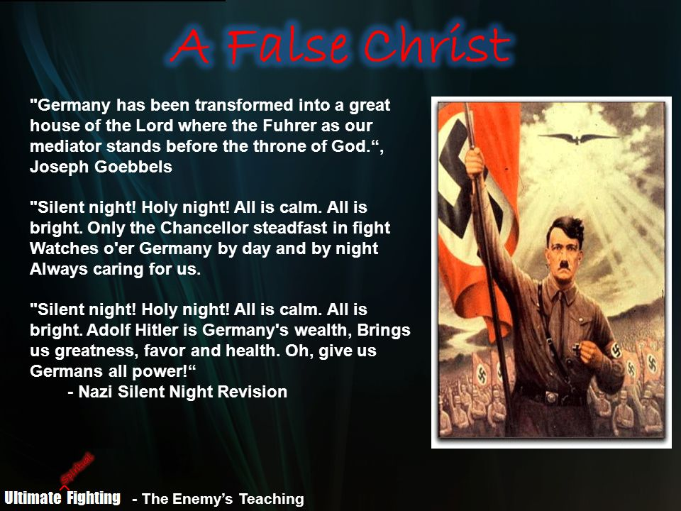 - The Enemy's Teaching Germany has been transformed into a great house of the Lord where the Fuhrer as our mediator stands before the throne of God. , Joseph Goebbels Silent night.
