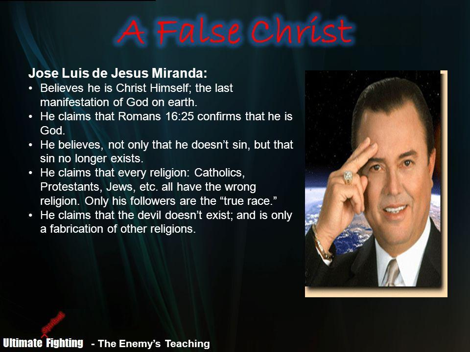 - The Enemy's Teaching Jose Luis de Jesus Miranda: Believes he is Christ Himself; the last manifestation of God on earth.
