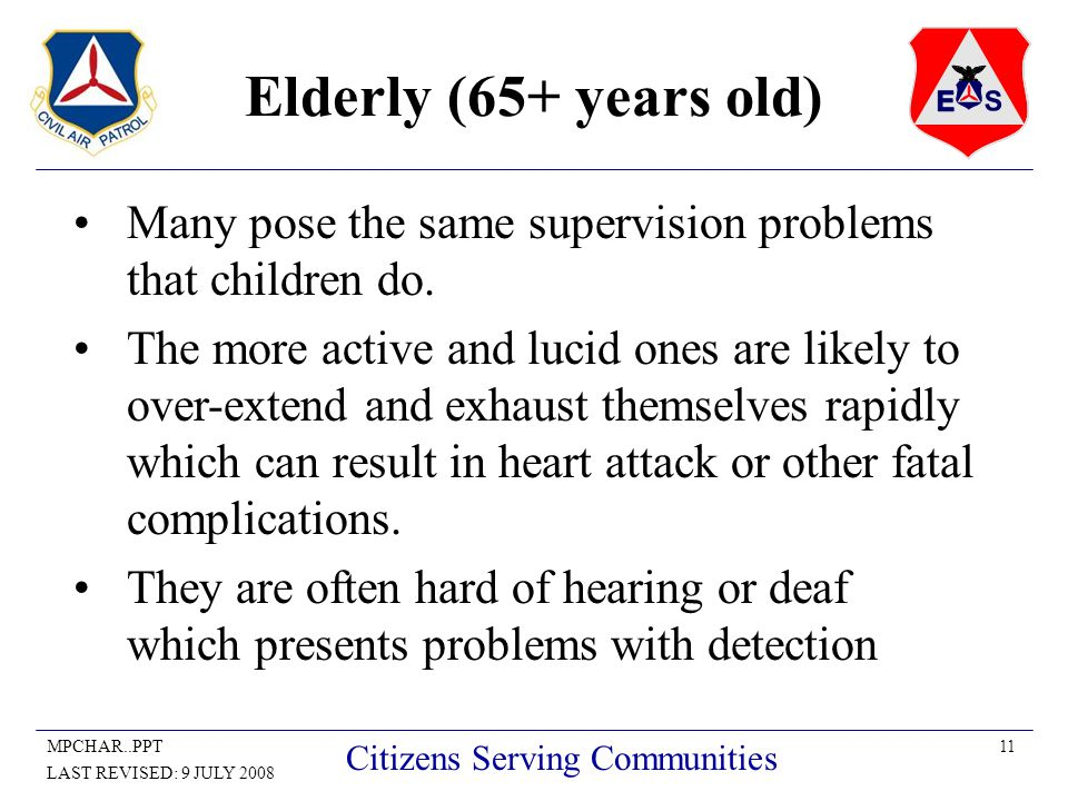 11MPCHAR..PPT LAST REVISED: 9 JULY 2008 Citizens Serving Communities Elderly (65+ years old) Many pose the same supervision problems that children do.
