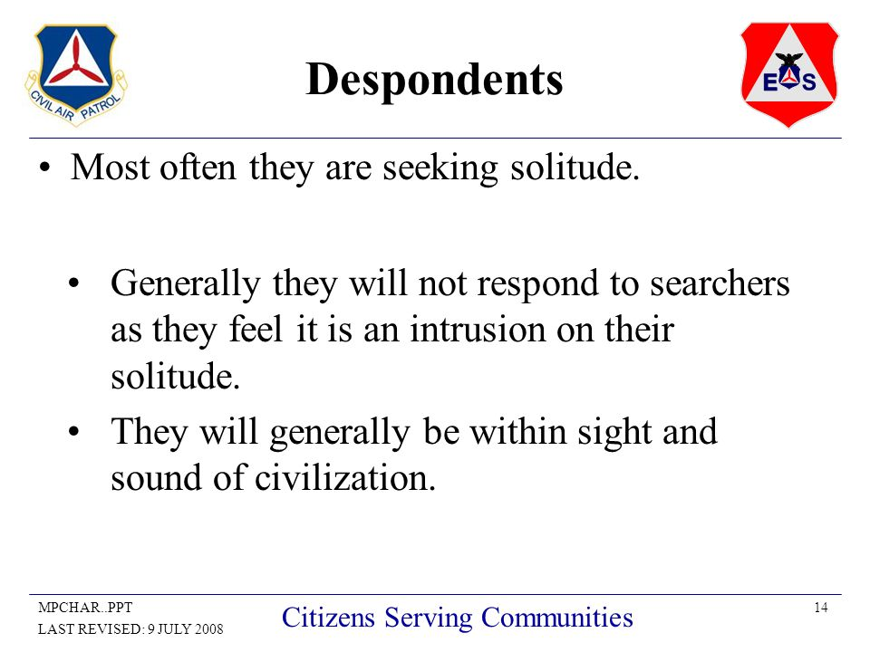 14MPCHAR..PPT LAST REVISED: 9 JULY 2008 Citizens Serving Communities Despondents Most often they are seeking solitude. Generally they will not respond