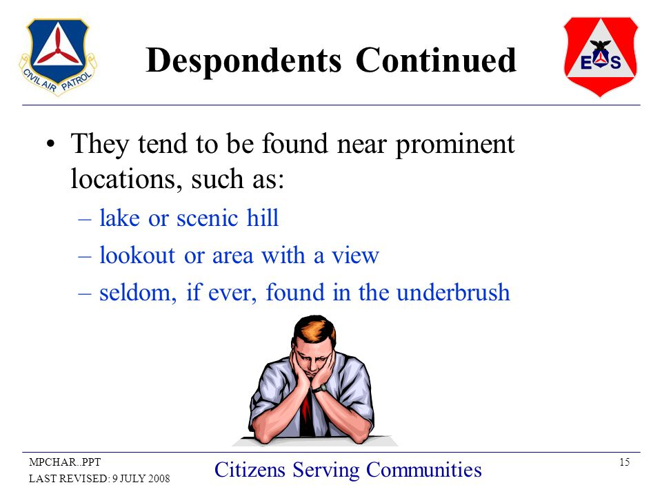 15MPCHAR..PPT LAST REVISED: 9 JULY 2008 Citizens Serving Communities Despondents Continued They tend to be found near prominent locations, such as: –l