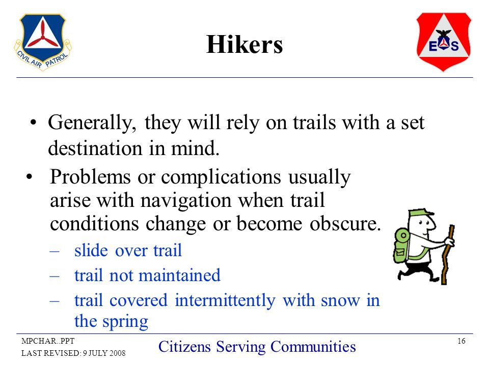 16MPCHAR..PPT LAST REVISED: 9 JULY 2008 Citizens Serving Communities Hikers Generally, they will rely on trails with a set destination in mind.