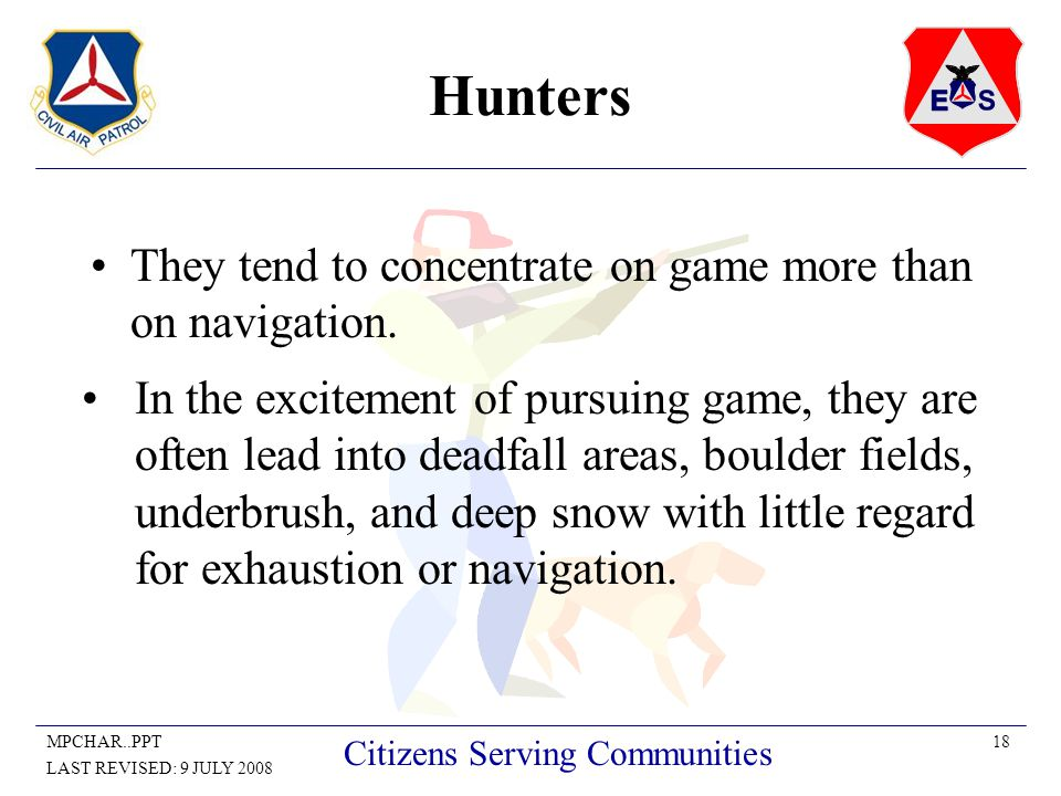 18MPCHAR..PPT LAST REVISED: 9 JULY 2008 Citizens Serving Communities Hunters They tend to concentrate on game more than on navigation. In the exciteme
